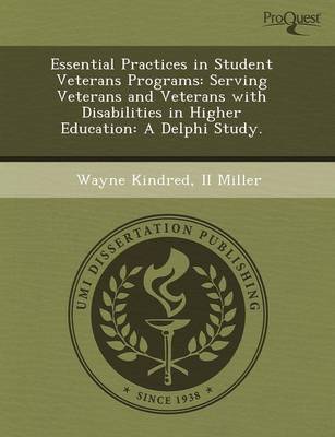 Essential Practices in Student Veterans Programs: Serving Veterans and Veterans with Disabilities in Higher Education: A Delphi Study (Paperback)