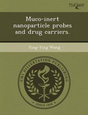 Muco-Inert Nanoparticle Probes and Drug Carriers (Paperback)