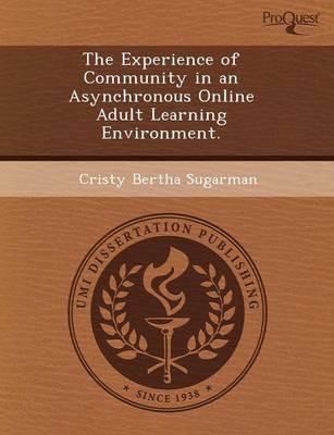 The Experience of Community in an Asynchronous Online Adult Learning Environment (Paperback)