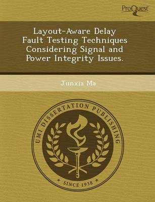 Layout-Aware Delay Fault Testing Techniques Considering Signal and Power Integrity Issues (Paperback)