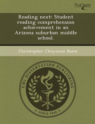 Reading Next: Student Reading Comprehension Achievement in an Arizona Suburban Middle School (Paperback)