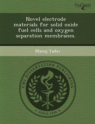 Novel Electrode Materials for Solid Oxide Fuel Cells and Oxygen Separation Membranes (Paperback)