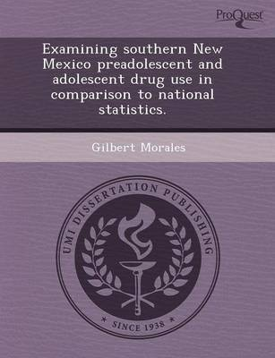 Examining Southern New Mexico Preadolescent and Adolescent Drug Use in Comparison to National Statistics (Paperback)