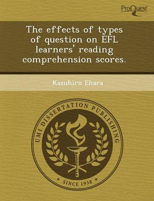The Effects of Types of Question on Efl Learners' Reading Comprehension Scores (Paperback)