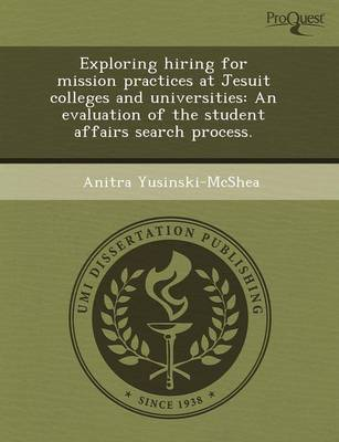 Exploring Hiring for Mission Practices at Jesuit Colleges and Universities: An Evaluation of the Student Affairs Search Process (Paperback)