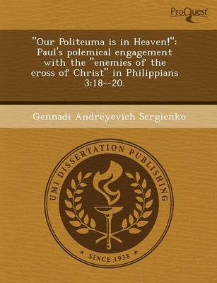 Our Politeuma Is in Heaven!: Paul's Polemical Engagement with the Enemies of the Cross of Christ in Philippians 3:18--20 (Paperback)