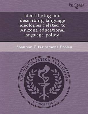 Identifying and Describing Language Ideologies Related to Arizona Educational Language Policy (Paperback)