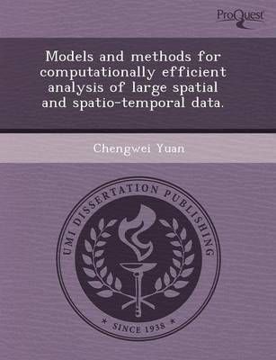 Models and Methods for Computationally Efficient Analysis of Large Spatial and Spatio-Temporal Data (Paperback)