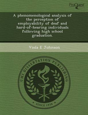 A Phenomenological Analysis of the Perception of Employability of Deaf and Hard-Of-Hearing Individuals Following High School Graduation (Paperback)