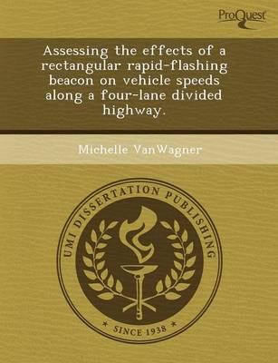 Assessing the Effects of a Rectangular Rapid-Flashing Beacon on Vehicle Speeds Along a Four-Lane Divided Highway (Paperback)