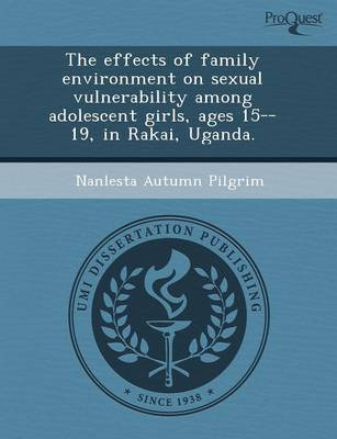 The Effects of Family Environment on Sexual Vulnerability Among Adolescent Girls (Paperback)