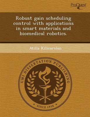 Robust Gain Scheduling Control with Applications in Smart Materials and Biomedical Robotics (Paperback)