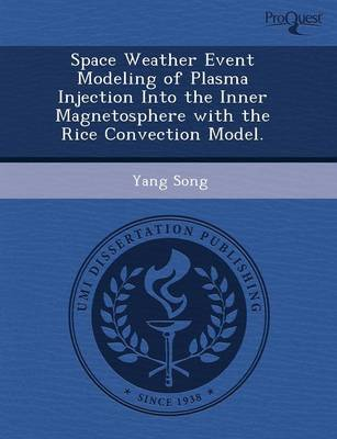 Space Weather Event Modeling of Plasma Injection Into the Inner Magnetosphere with the Rice Convection Model (Paperback)