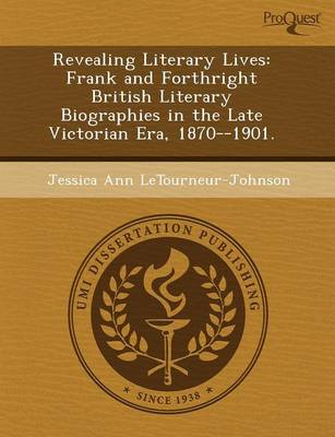 Revealing Literary Lives: Frank and Forthright British Literary Biographies in the Late Victorian Era (Paperback)