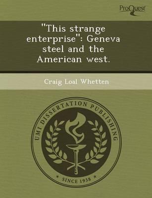 This Strange Enterprise: Geneva Steel and the American West (Paperback)