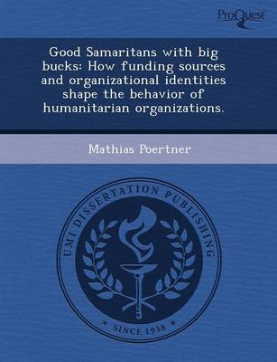 Good Samaritans with Big Bucks: How Funding Sources and Organizational Identities Shape the Behavior of Humanitarian Organizations (Paperback)