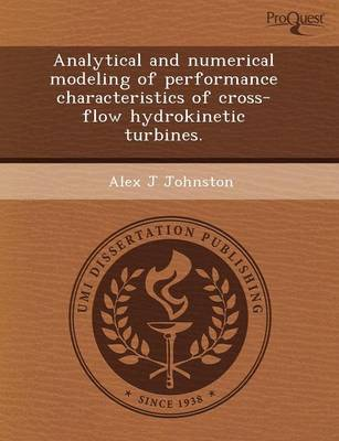 Analytical and Numerical Modeling of Performance Characteristics of Cross-Flow Hydrokinetic Turbines (Paperback)