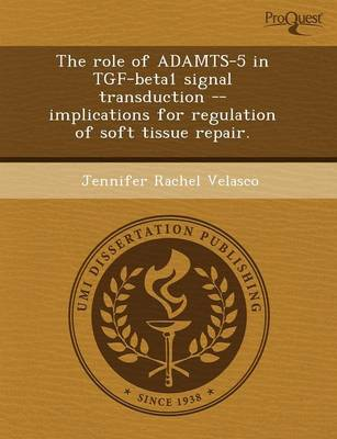 The Role of Adamts-5 in Tgf-Beta1 Signal Transduction -- Implications for Regulation of Soft Tissue Repair (Paperback)