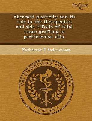 Aberrant Plasticity and Its Role in the Therapeutics and Side Effects of Fetal Tissue Grafting in Parkinsonian Rats (Paperback)