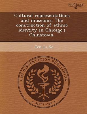 Cultural Representations and Museums: The Construction of Ethnic Identity in Chicago's Chinatown (Paperback)