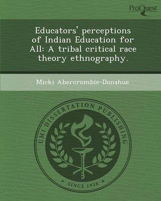 Educators' Perceptions of Indian Education for All: A Tribal Critical Race Theory Ethnography (Paperback)