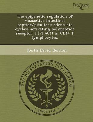 The Epigenetic Regulation of Vasoactive Intestinal Peptide/Pituitary Adenylate Cyclase Activating Polypeptide Receptor 1 (Vpac1) in Cd4+ T Lymphocytes (Paperback)