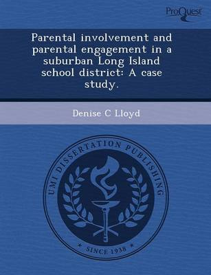 Parental Involvement and Parental Engagement in a Suburban Long Island School District: A Case Study (Paperback)