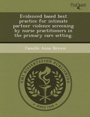 Evidenced Based Best Practice for Intimate Partner Violence Screening by Nurse Practitioners in the Primary Care Setting (Paperback)