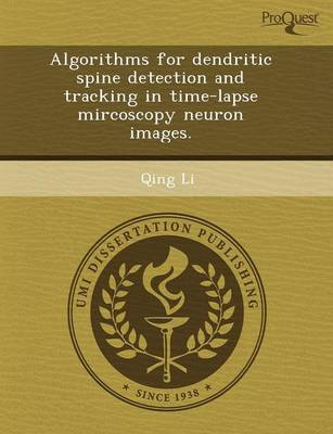 Algorithms for Dendritic Spine Detection and Tracking in Time-Lapse Mircoscopy Neuron Images (Paperback)