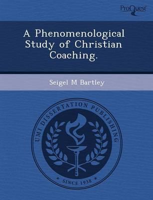 A Phenomenological Study of Christian Coaching (Paperback)