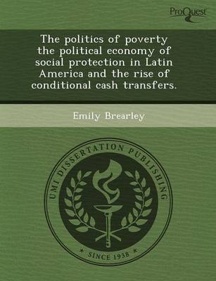 The Politics of Poverty the Political Economy of Social Protection in Latin America and the Rise of Conditional Cash Transfers (Paperback)