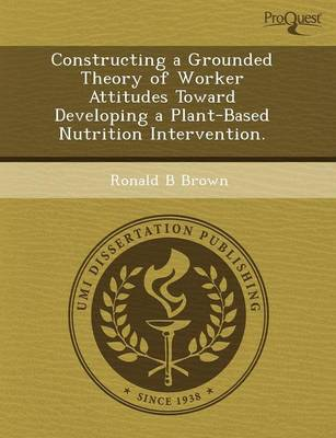 Constructing a Grounded Theory of Worker Attitudes Toward Developing a Plant-Based Nutrition Intervention (Paperback)