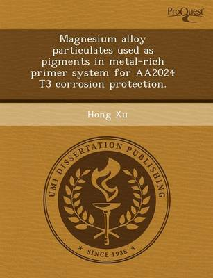 Magnesium Alloy Particulates Used as Pigments in Metal-Rich Primer System for Aa2024 T3 Corrosion Protection (Paperback)