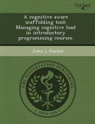 A Cognitive Aware Scaffolding Tool: Managing Cognitive Load in Introductory Programming Courses (Paperback)