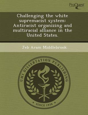 Challenging the White Supremacist System: Antiracist Organizing and Multiracial Alliance in the United States (Paperback)