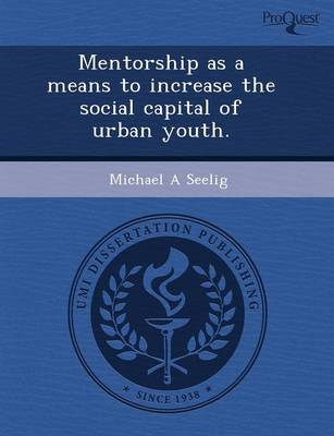 Mentorship as a Means to Increase the Social Capital of Urban Youth (Paperback)