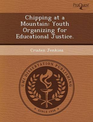 Chipping at a Mountain: Youth Organizing for Educational Justice (Paperback)