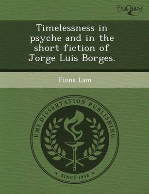 Timelessness in Psyche and in the Short Fiction of Jorge Luis Borges (Paperback)