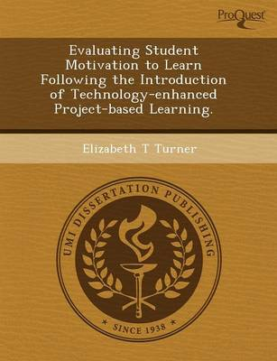 Evaluating Student Motivation to Learn Following the Introduction of Technology-Enhanced Project-Based Learning (Paperback)