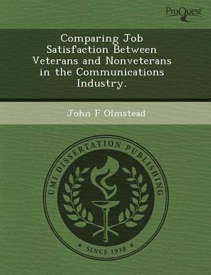 Comparing Job Satisfaction Between Veterans and Nonveterans in the Communications Industry (Paperback)