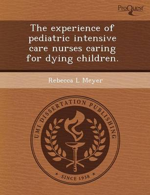 The Experience of Pediatric Intensive Care Nurses Caring for Dying Children (Paperback)