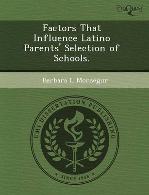 Factors That Influence Latino Parents' Selection of Schools (Paperback)