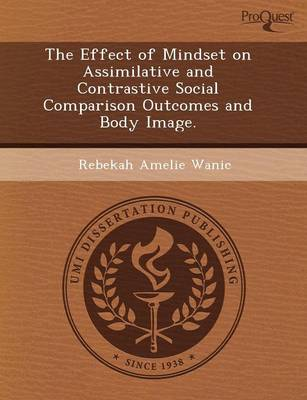 The Effect of Mindset on Assimilative and Contrastive Social Comparison Outcomes and Body Image (Paperback)