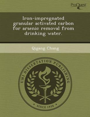 Iron-Impregnated Granular Activated Carbon for Arsenic Removal from Drinking Water (Paperback)