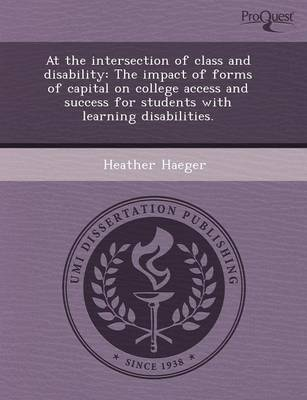 At the Intersection of Class and Disability: The Impact of Forms of Capital on College Access and Success for Students with Learning Disabilities (Paperback)