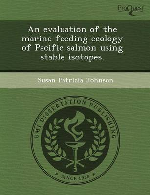 An Evaluation of the Marine Feeding Ecology of Pacific Salmon Using Stable Isotopes (Paperback)