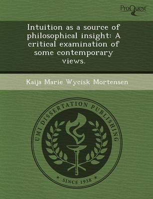 Intuition as a Source of Philosophical Insight: A Critical Examination of Some Contemporary Views (Paperback)