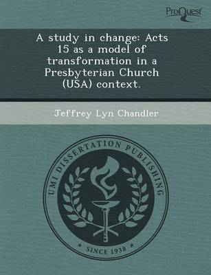 A Study in Change: Acts 15 as a Model of Transformation in a Presbyterian Church (USA) Context (Paperback)