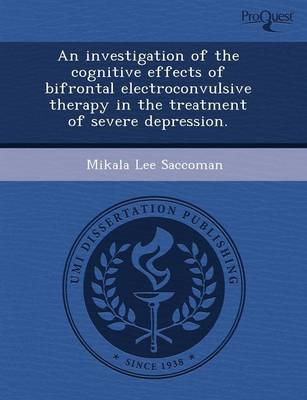 An Investigation of the Cognitive Effects of Bifrontal Electroconvulsive Therapy in the Treatment of Severe Depression (Paperback)