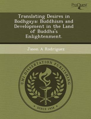 Translating Desires in Bodhgaya: Buddhism and Development in the Land of Buddha's Enlightenment (Paperback)